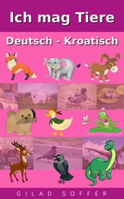 Ich mag Tiere Deutsch - Kroatisch ebook by Kobo.Web.Store.Products.Fields.ContributorFieldViewModel
