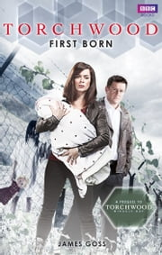 Torchwood: First Born ebook by James Goss