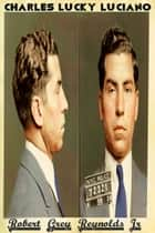 Charles Lucky Luciano ebook by Robert Grey Reynolds Jr
