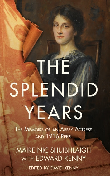 The Splendid Years - The Memoirs of an Abbey Actress and 1916 Rebel ebook by Maire Nic Shuibhlaigh