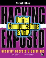 Hacking Exposed Unified Communications & VoIP Security Secrets & Solutions, Second Edition ebook by Mark Collier,David Endler
