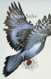 Pigeon ebook by Karen Solie