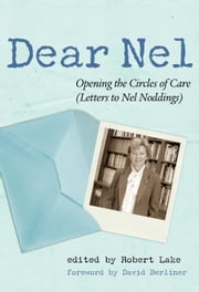 Dear Nel - Opening the Circles of Care (Letters to Nel Noddings) ebook by Robert Lake