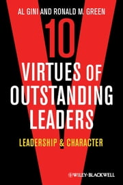 Ten Virtues of Outstanding Leaders - Leadership and Character ebook by Al Gini,Ronald M. Green
