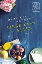 Liebe kann alles - Roman ebook by Mary Kay Andrews, Andrea Fischer