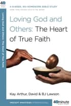 Loving God and Others - A 6-Week, No-Homework Bible Study ebook by BJ Lawson, Kay Arthur, David Lawson