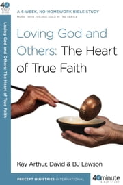 Loving God and Others - A 6-Week, No-Homework Bible Study ebook by Kay Arthur,David Lawson,BJ Lawson