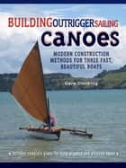 Building Outrigger Sailing Canoes ebook by Gary Dierking