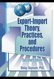 Export-Import Theory, Practices, and Procedures ebook by Seyoum, Belay