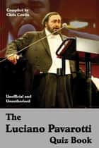 The Luciano Pavarotti Quiz Book ebook by Chris Cowlin