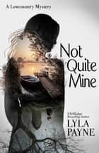 Not Quite Mine (A Lowcountry Mystery) ebook by Lyla Payne