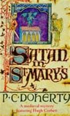 Satan in St Mary's (Hugh Corbett Mysteries, Book 1) - A thrilling medieval mystery ebook by Paul Doherty