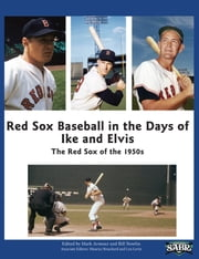Red Sox Baseball in the Days of Ike and Elvis: The Red Sox of the 1950s ebook by Bill Nowlin