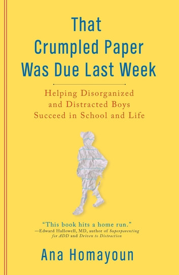 That Crumpled Paper Was Due Last Week - Helping Disorganized and Distracted Boys Succeed in School and Life eBook by Ana Homayoun