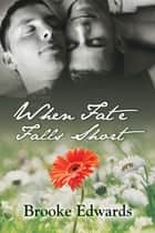 When Fate Falls Short ebook by Brooke Edwards
