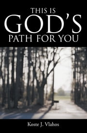 This Is God'S Path for You ebook by Koste J. Vlahos