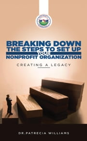 Breaking Down the Steps to Set Up Your Nonprofit Organization : Creating a Legacy