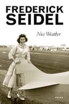 Nice Weather - Poems ebook by Frederick Seidel