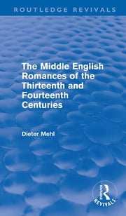 The Middle English Romances of the Thirteenth and Fourteenth Centuries (Routledge Revivals) ebook by Dieter Mehl