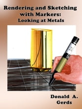 Rendering and Sketching with Markers: Looking at Metals ebook by Donald Gerds