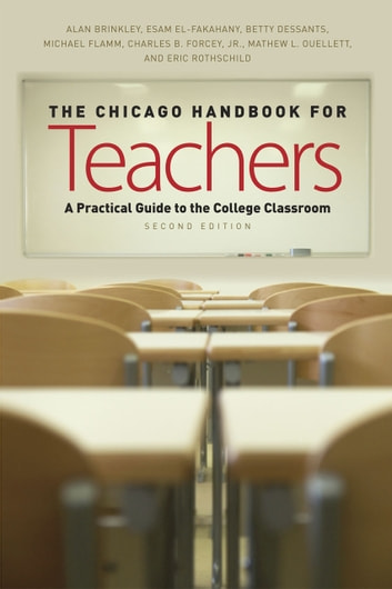 The Chicago Handbook for Teachers, Second Edition - A Practical Guide to the College Classroom ebook by Alan Brinkley,Esam E. El-Fakahany,Betty Dessants,Michael Flamm,Charles B. Forcey, Jr.,Mathew L. Ouellett,Eric Rothschild