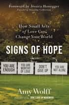 Signs of Hope - How Small Acts of Love Can Change Your World ebook by Amy Wolff, Jessica Honegger
