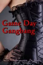 Game Day Gangbang ebook by Jenevieve DeBeers