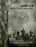 Army Doctrine Reference Publication ADRP 3-0 Unified Land Operations May 2012 ebook by United States Government  US Army