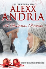 A Christmas Promise - Billionaire Romance ebook by Alexx Andria