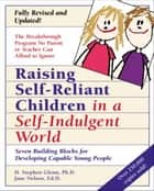 Raising Self-Reliant Children in a Self-Indulgent World ebook by H. Stephen Glenn,Jane Nelsen, Ed.D.