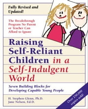 Raising Self-Reliant Children in a Self-Indulgent World - Seven Building Blocks for Developing Capable Young People ebook by H. Stephen Glenn,Jane Nelsen, Ed.D.