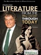 English Literature from the 19th Century Through Today ebook by Britannica Educational Publishing,Luebering,J.E.