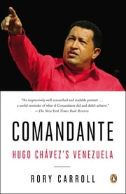 Comandante - Hugo Chávez's Venezuela ebook by Rory Carroll