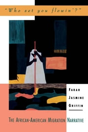 """Who Set You Flowin'?"" - The African-American Migration Narrative ebook by Farah Jasmine Griffin"