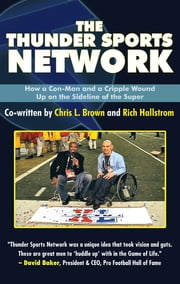 The Thunder Sports Network - How a Con-Man and a Cripple Wound up on the Sideline of the Super ebook by Chris L. Brown, Rich Hallstrom