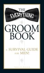 The Everything Groom Book ebook by Shelly Hagen