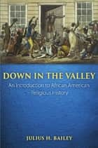 Down in the Valley ebook by Julius H. Bailey