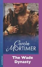 The Wade Dynasty (Mills & Boon Modern) ebook by Carole Mortimer