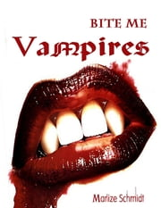 Bite Me: Vampires ebook by Marlize Schmidt