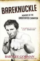 Bareknuckle - Memoirs of the Undefeated Champion ebook by Bartley Gorman, Peter Walsh