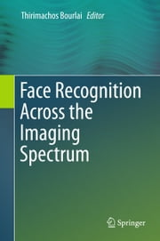 Face Recognition Across the Imaging Spectrum ebook by Thirimachos Bourlai