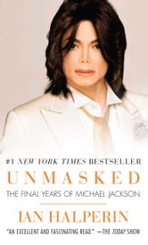 Unmasked - The Final Years of Michael Jackson ebook by Ian Halperin