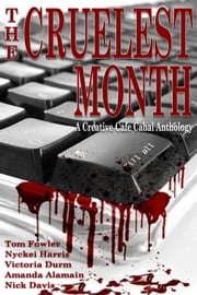 The Cruelest Month: A Creative Café Cabal Anthology ebook by Tom Fowler
