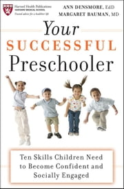Your Successful Preschooler - Ten Skills Children Need to Become Confident and Socially Engaged ebook by Ann E. Densmore,Margaret L. Bauman