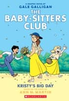 Kristy's Big Day (The Baby-sitters Club Graphic Novel #6): A Graphix Book ebook by Ann M. Martin, Gale Galligan