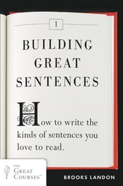 Building Great Sentences - How to Write the Kinds of Sentences You Love to Read ebook by Brooks Landon