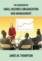 The Handbook of Small Business Organization and Management ebook by James M. Thompson
