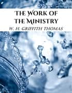 The Work of the Ministry ebook by W. H. Griffith Thomas
