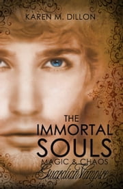 Guardian Vampire: The Immortal Souls, Magic & Chaos ebook by Karen M. Dillon