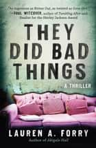 They Did Bad Things - A Thriller ebook by Lauren A. Forry